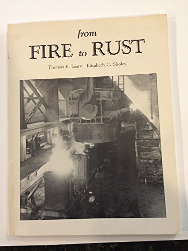 From Fire to Rust: Business, Technology and Work at the Lackawana Steel Plant, 1899-1983