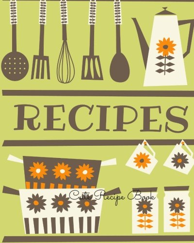 Read Online Cute Recipe Book: Journal Notebook. Recipe Keeper, Organizer To Write In, Storage for Your Family Recipes. Blank Book. Empty Fill in Cookbook Template 8 by 10in 100 pages ebook