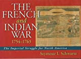 Front cover for the book The French and Indian War 1754-1763: The Imperial Struggle for North America by Seymour I. Schwartz