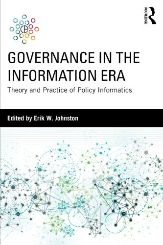 Governance in the Information Era: Theory and Practice of Policy Informatics