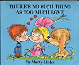 There's No Such Thing As Too Much Love, Marty Links, 0915696843