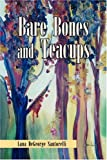 Bare Bones and Teacups, Lana Degeorge Santorelli, 1425782361