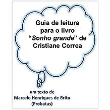 Guia de leitura para o livro Sonho Grande de Cristiane Correa (Portuguese Edition)