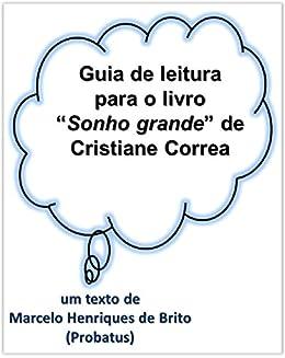 Guia de leitura para o livro Sonho Grande de Cristiane Correa por [Henriques-de-Brito, Marcelo]