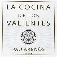 La cocina de los valientes (Ediciones B): Amazon.es: Arenós, Pau: Libros