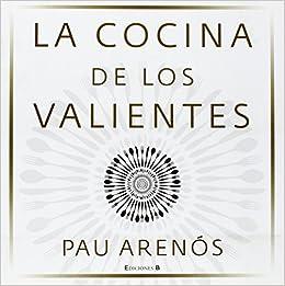 La cocina de los valientes (Ediciones B): Amazon.es: Arenós, Pau ...
