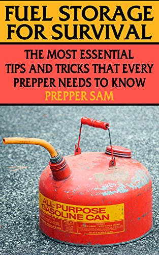 Fuel Storage for Survival: The Most Essential Tips and Tricks that Every Prepper Needs to Know: (Survival Guide, Prepping) by [Sam, Prepper ]