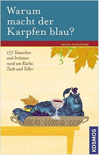 Warum Macht Der Karpfen Blau 177 Tatsachen Und Irrtumer Rund Um Kuche Tisch Und Teller Amazon De Schneider Sylvia Bucher