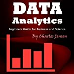 Data Analytics: Beginners Guide for Business and Science | Charles Jensen