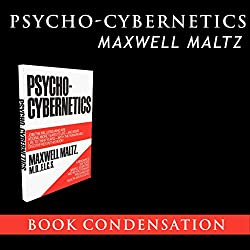 Psycho-Cybernetics - Book Condensation