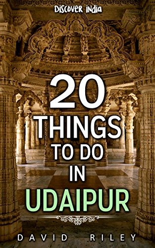 20 things to do in Udaipur (20 Things (Discover India) Book 3)