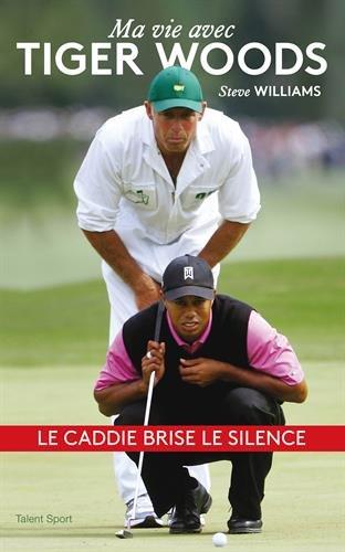 Steve Williams, Ma vie avec Tiger Woods