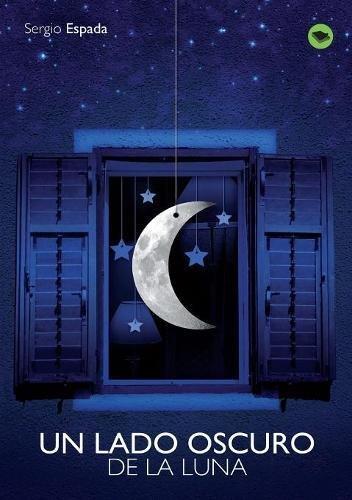 Un Lado Oscuro de la Luna (Spanish Edition): Sergio Martin Espada: 9788468630175: Amazon.com: Books