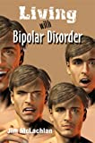 Living with Bipolar Disorder, Jim McLachlan, 1606722786