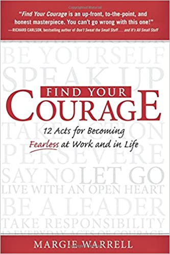Courage To Know And Say What You Dont >> Find Your Courage 12 Acts For Becoming Fearless At Work And In Life