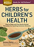 Herbs for Children's Health: How to Make and Use Gentle Herbal Remedies for Soothing Common Ailments. A Storey BASICS® Title