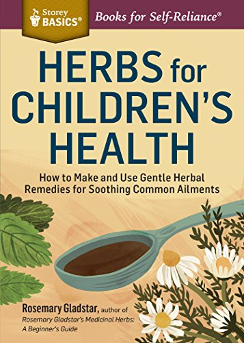 Herbs for Children's Health: How to Make and Use Gentle Herbal Remedies for Soothing Common Ailments. A Storey BASICS Title