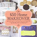 The $50 Home Makeover: 75 Easy Projects to Transform Your Current Space into Your Dream Place--for $50 or Less! by Shaunna West (2014-07-18)