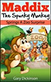 Children's Book: Maddix The Spunky Monkey Springs A Zoo Surprise (Children's Picture Book)