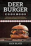 Deer Burger Cookbook: 150 Recipes for Ground