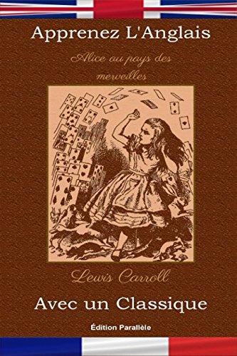 Apprenez l'Anglais avec un classique: Alice au pays des merveilles - Édition parallèle [EN-FR]