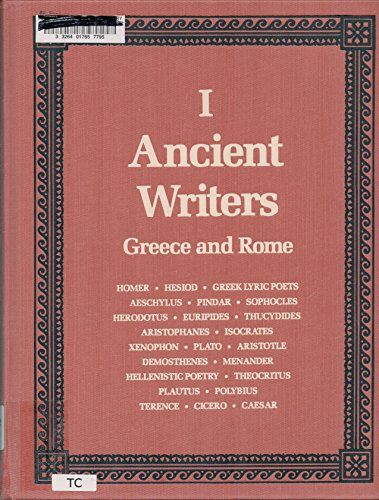 Ancient Writers: Greece and Rome Vol. 1 Homer to Caesar