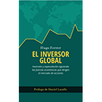 El Inversor Global: Inversión y especulación siguiendo las fuerzas económicas que dirigen el mercado de acciones
