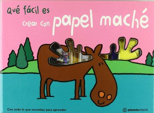 Que Facil Es Crear Con Papel Mache (Spanish Edition) (Tapa Dura)