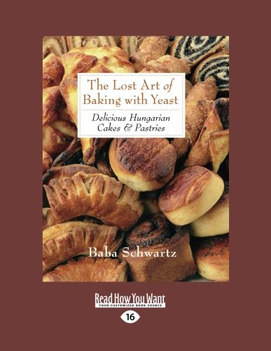 Search : The Lost Art of Baking with Yeast & Pastries: Delicious Hungarian Cakes