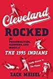 Cleveland Rocked: The Personalities, Sluggers, and