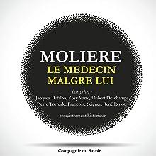 Le médecin malgré lui Performance Auteur(s) :  Molière Narrateur(s) : Jacques Dufilho, Rosy Varte, Hubert Deschamps, Pierre Tornade, Françoise Seigner, René Renot