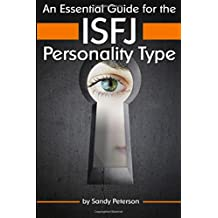 An Essential Guide for the ISFJ Personality Type: Insight into ISFJ Personality Traits and Guidance for Your Career and Relationships ( MBTI ISFJ )
