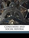 Consumers and Social Reform, J. Elliot 1884-1946 Ross, 1177880482