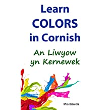 Learn Colors in Cornish: An Liwyow yn Kernewek (Learn Cornish Book 3) (Cornish Edition)