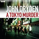 A Tokyo Murder Radio/TV Program by John Dryden, Miriam Smith Narrated by  full cast