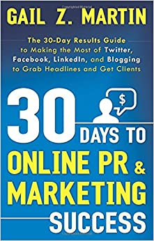 30 Days To Online Pr and Marketing Success: The 30 Day Results Guide to Making the Most of Twitter, Facebook, LinkedIn, and Blogging to Grab Headlines and Get Clients