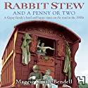 Rabbit Stew and a Penny or Two: A Gypsy Family's Hard and Happy Times on the Road in the 1950s Audiobook by Maggie Smith-Bendell Narrated by Patience Tomlinson