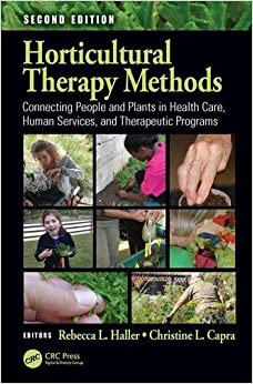 Book Horticultural Therapy Methods: Connecting People and Plants in Health Care, Human Services, and Therapeutic Programs, Second Edition