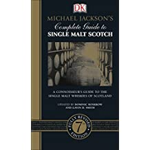 Michael Jackson's Complete Guide to Single Malt Scotch: A Connoisseur s Guide to the Single Malt Whiskies of Scotland