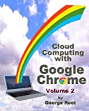 Cloud Computing with Google Chrome Volume 2, George Root, 1493744216