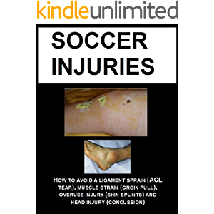 SOCCER INJURIES: HOW TO AVOID A LIGAMENT SPRAIN (ACL TEAR), MUSCLE STRAIN (GROIN PULL), OVERUSE INJURY (SHIN SPLINTS…