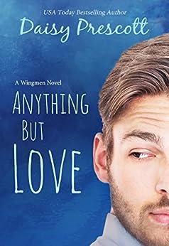 Anything but Love: A Wingmen Novel by [Prescott, Daisy]