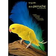 Le guide de la perruche: pour les débutants (French Edition)