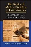 The Politics of Market Discipline in Latin America : Globalization and Democracy, Campello, Daniela, 1107039258