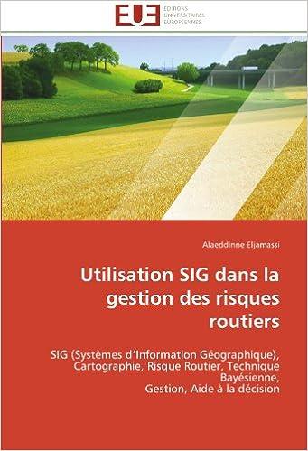 En ligne Utilisation SIG dans la gestion des risques routiers: SIG (Systèmes d'Information Géographique), Cartographie, Risque Routier, Technique Bayésienne,  Gestion, Aide à la décision pdf, epub ebook