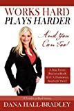 Works Hard Plays Harder, Dana Hall-Bradley, 1432778064