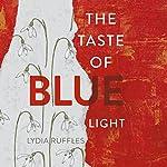 The Taste of Blue Light | Lydia Ruffles