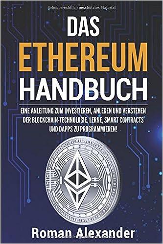 Das Ethereum Handbuch: Eine Anleitung in das Investieren, Anlegen und Programmieren der Blockchain-Technologie (Kryptowährungen) (German Edition)