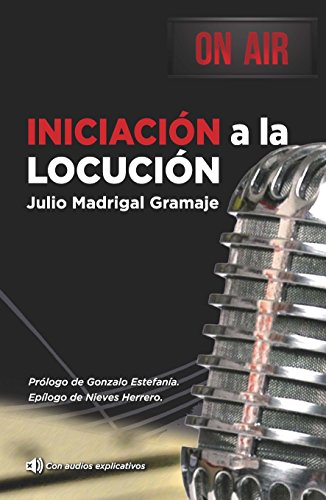 Iniciación a la Locución (Spanish Edition) by Julio Madrigal Gramaje