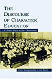 The Discourse of Character Education: Culture Wars in the Classroom, Peter Smagorinsky, Joel Taxel, 0805851275